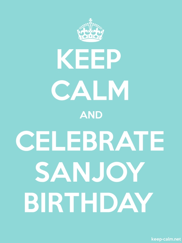 KEEP CALM AND CELEBRATE SANJOY BIRTHDAY - white/lightblue - Default (600x800)