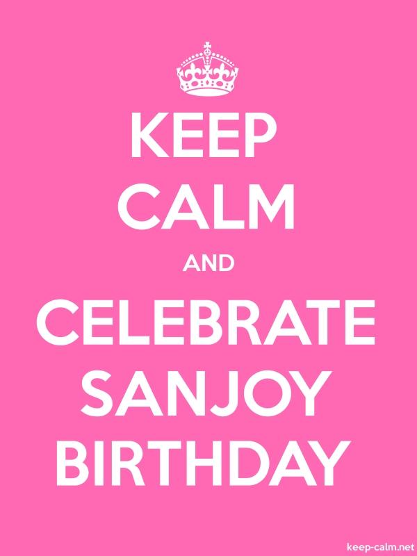KEEP CALM AND CELEBRATE SANJOY BIRTHDAY - white/pink - Default (600x800)