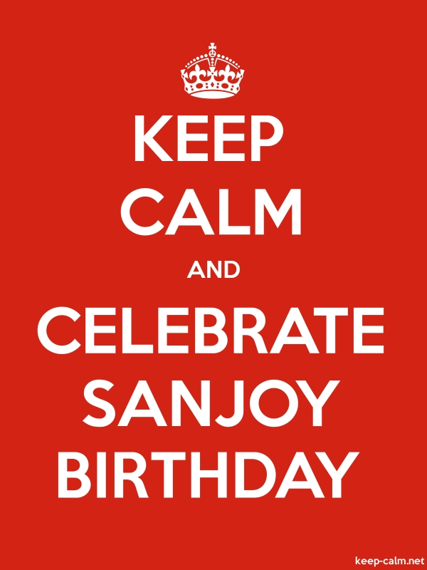 KEEP CALM AND CELEBRATE SANJOY BIRTHDAY - white/red - Default (600x800)