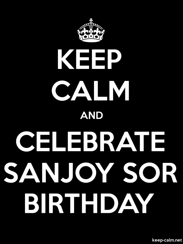 KEEP CALM AND CELEBRATE SANJOY SOR BIRTHDAY - white/black - Default (600x800)