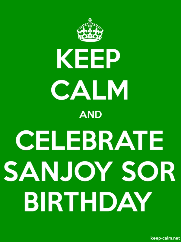 KEEP CALM AND CELEBRATE SANJOY SOR BIRTHDAY - white/green - Default (600x800)
