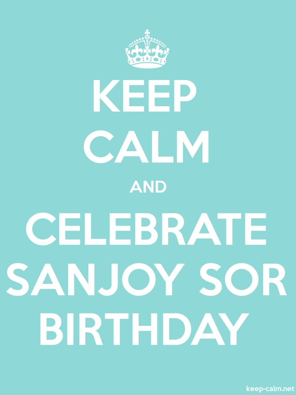 KEEP CALM AND CELEBRATE SANJOY SOR BIRTHDAY - white/lightblue - Default (600x800)