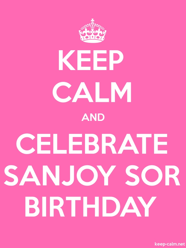 KEEP CALM AND CELEBRATE SANJOY SOR BIRTHDAY - white/pink - Default (600x800)