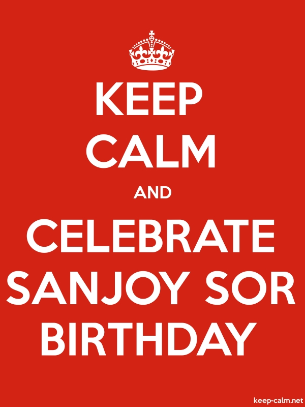 KEEP CALM AND CELEBRATE SANJOY SOR BIRTHDAY - white/red - Default (600x800)