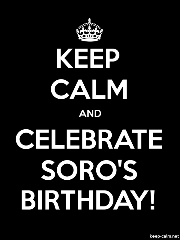 KEEP CALM AND CELEBRATE SORO'S BIRTHDAY! - white/black - Default (600x800)