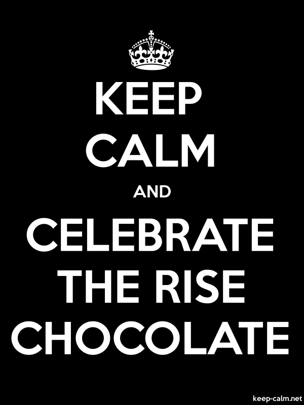 KEEP CALM AND CELEBRATE THE RISE CHOCOLATE - white/black - Default (600x800)