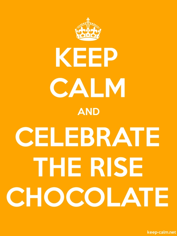 KEEP CALM AND CELEBRATE THE RISE CHOCOLATE - white/orange - Default (600x800)