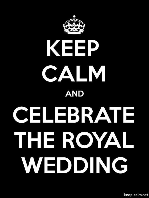 KEEP CALM AND CELEBRATE THE ROYAL WEDDING - white/black - Default (600x800)