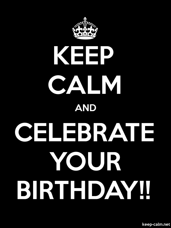 KEEP CALM AND CELEBRATE YOUR BIRTHDAY!! - white/black - Default (600x800)