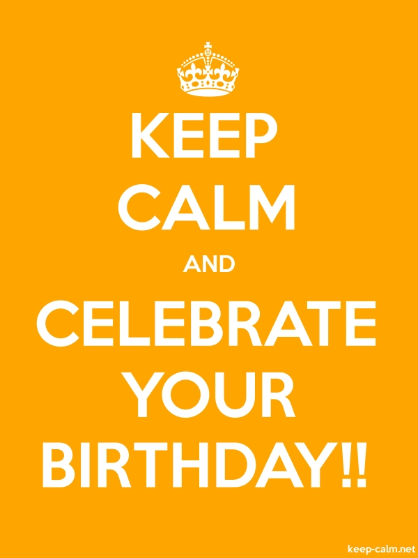 KEEP CALM AND CELEBRATE YOUR BIRTHDAY!! - white/orange - Default (600x800)