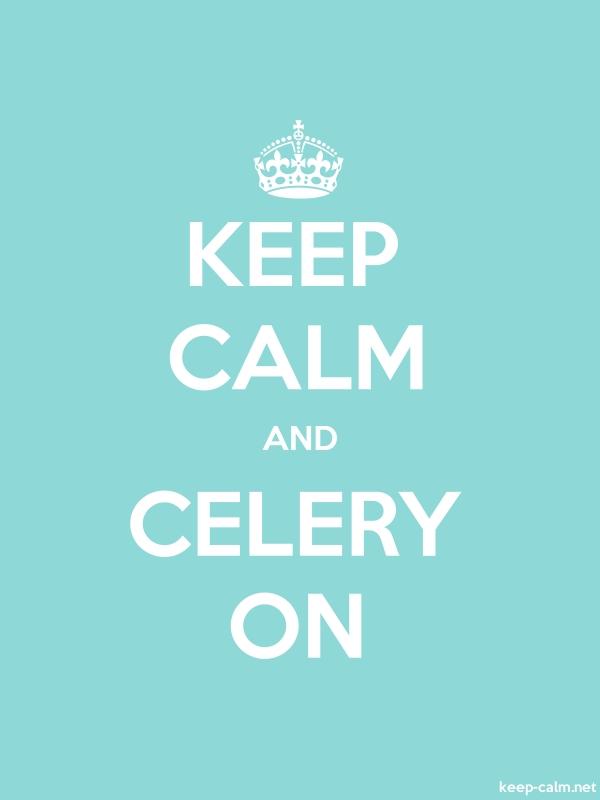 KEEP CALM AND CELERY ON - white/lightblue - Default (600x800)