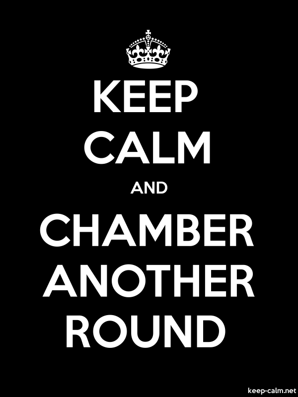 KEEP CALM AND CHAMBER ANOTHER ROUND - white/black - Default (600x800)