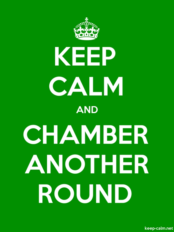 KEEP CALM AND CHAMBER ANOTHER ROUND - white/green - Default (600x800)