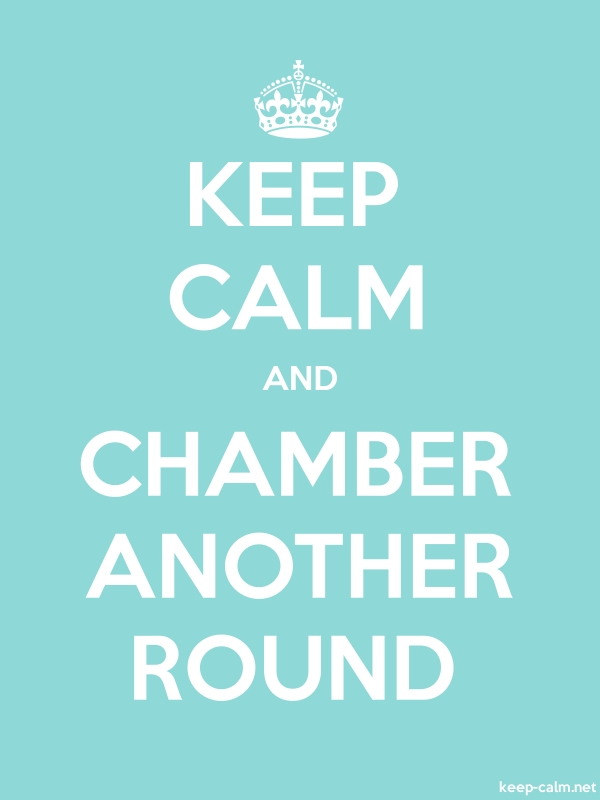 KEEP CALM AND CHAMBER ANOTHER ROUND - white/lightblue - Default (600x800)