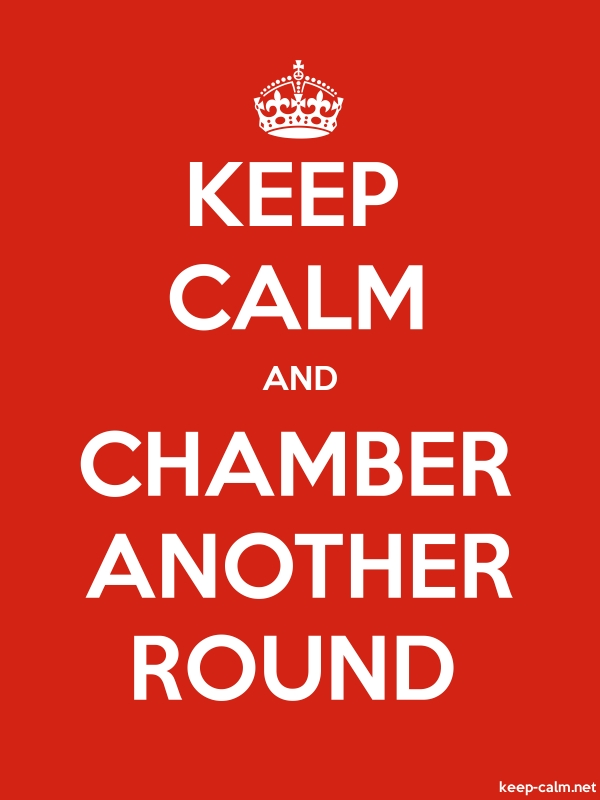 KEEP CALM AND CHAMBER ANOTHER ROUND - white/red - Default (600x800)