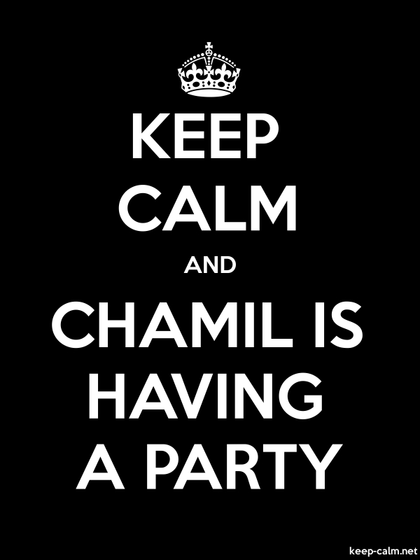 KEEP CALM AND CHAMIL IS HAVING A PARTY - white/black - Default (600x800)