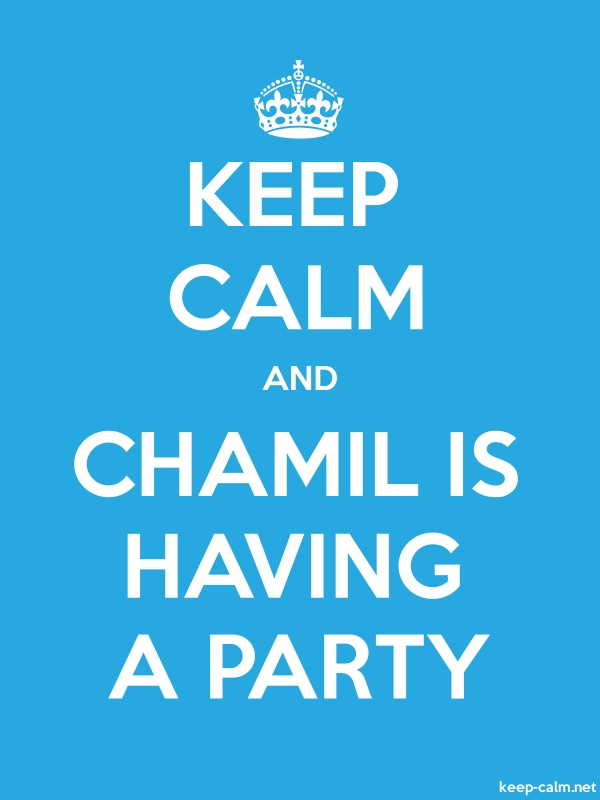 KEEP CALM AND CHAMIL IS HAVING A PARTY - white/blue - Default (600x800)