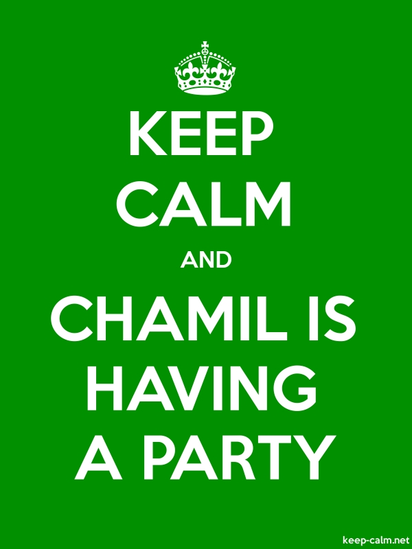 KEEP CALM AND CHAMIL IS HAVING A PARTY - white/green - Default (600x800)