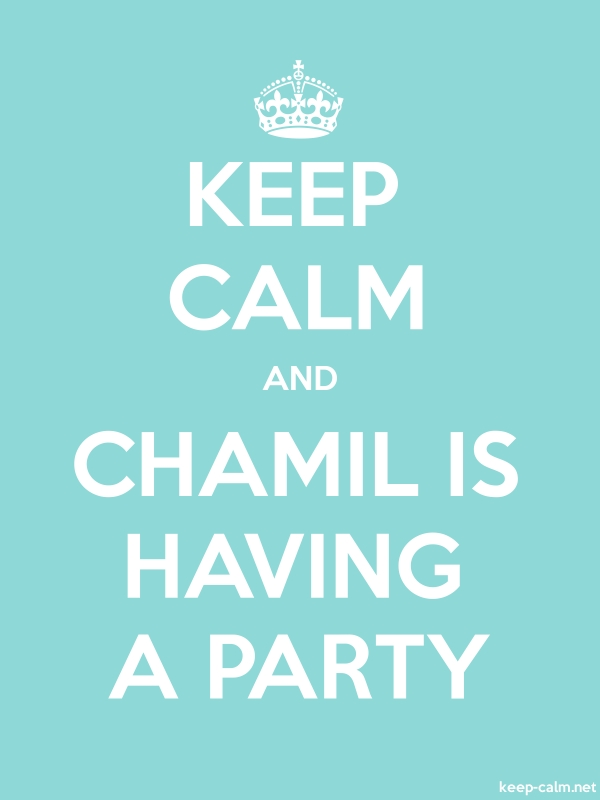 KEEP CALM AND CHAMIL IS HAVING A PARTY - white/lightblue - Default (600x800)