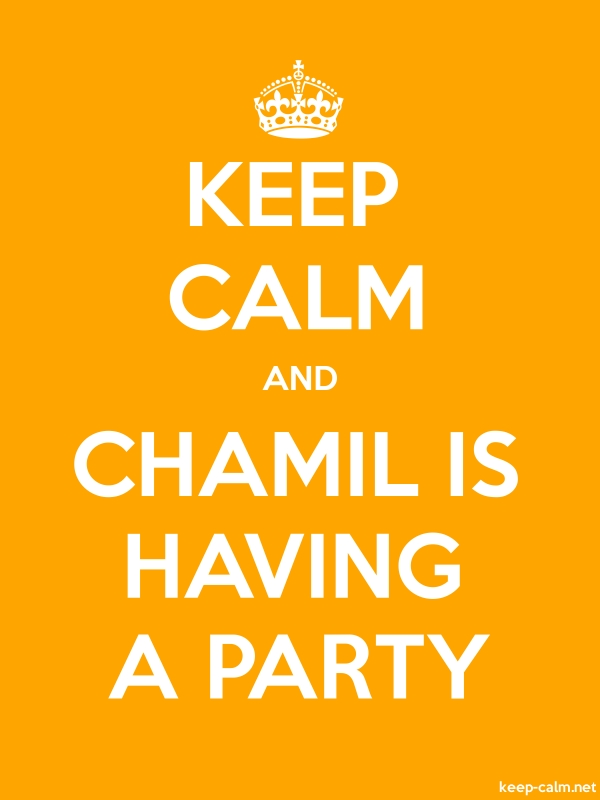 KEEP CALM AND CHAMIL IS HAVING A PARTY - white/orange - Default (600x800)