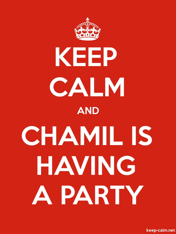 KEEP CALM AND CHAMIL IS HAVING A PARTY - white/red - Default (600x800)