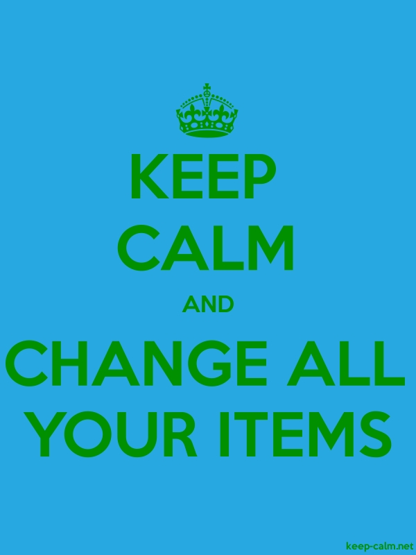 KEEP CALM AND CHANGE ALL YOUR ITEMS - green/blue - Default (600x800)