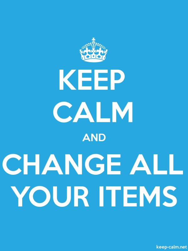 KEEP CALM AND CHANGE ALL YOUR ITEMS - white/blue - Default (600x800)
