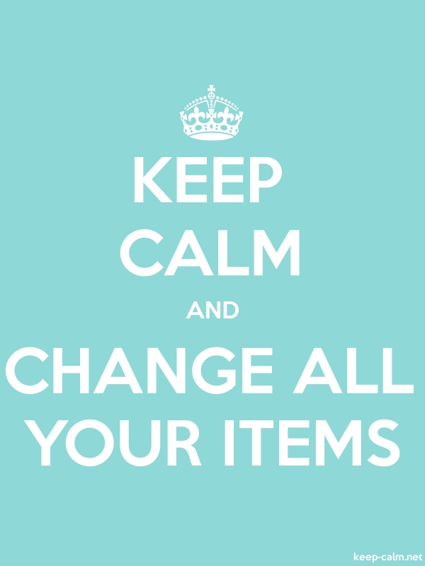 KEEP CALM AND CHANGE ALL YOUR ITEMS - white/lightblue - Default (600x800)