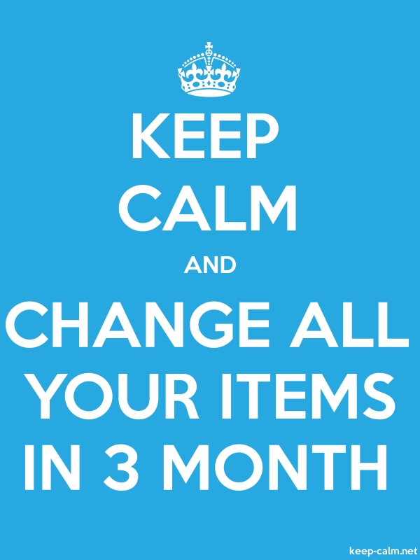 KEEP CALM AND CHANGE ALL YOUR ITEMS IN 3 MONTH - white/blue - Default (600x800)