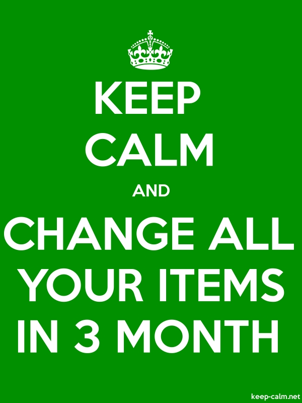 KEEP CALM AND CHANGE ALL YOUR ITEMS IN 3 MONTH - white/green - Default (600x800)