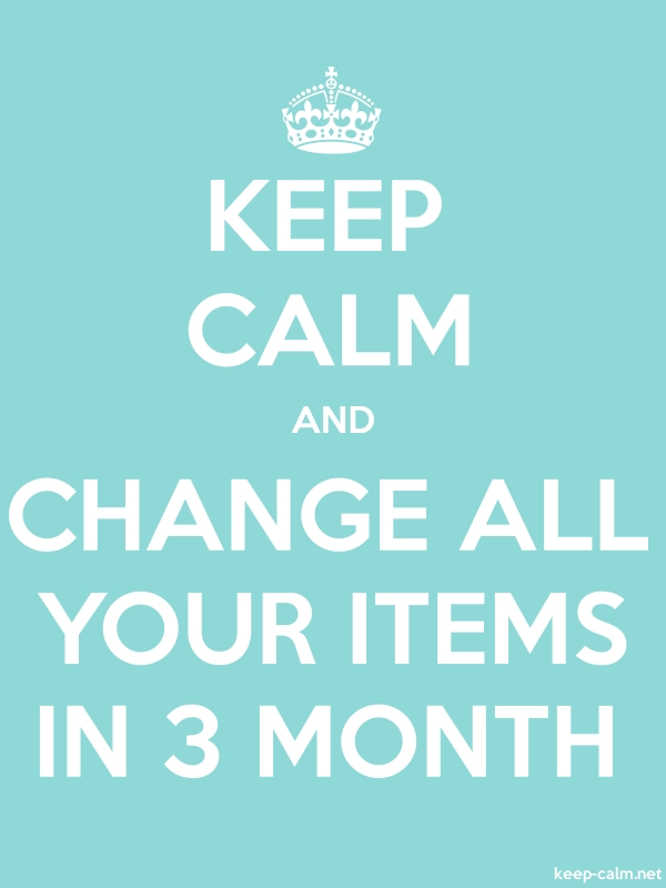 KEEP CALM AND CHANGE ALL YOUR ITEMS IN 3 MONTH - white/lightblue - Default (600x800)