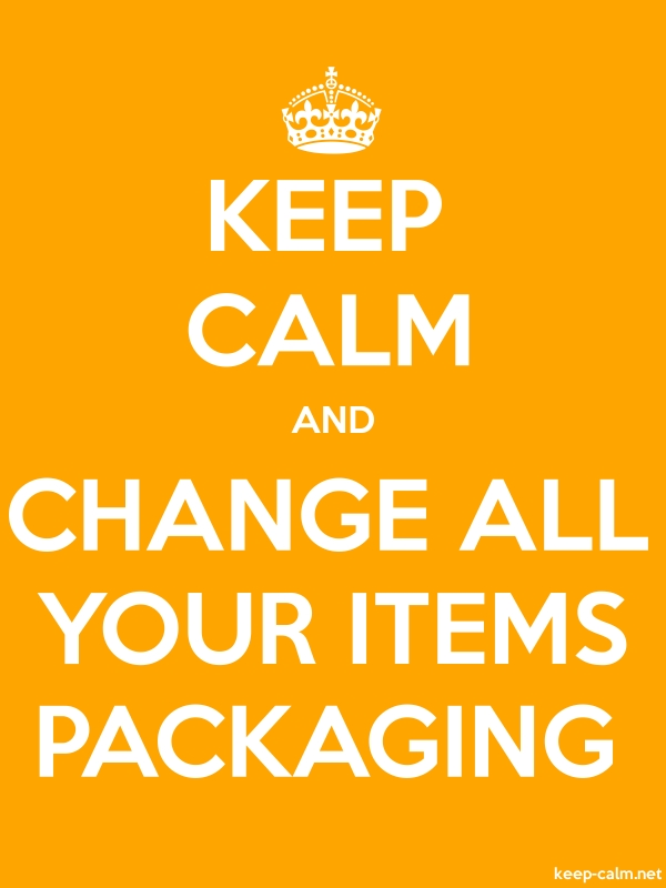 KEEP CALM AND CHANGE ALL YOUR ITEMS PACKAGING - white/orange - Default (600x800)