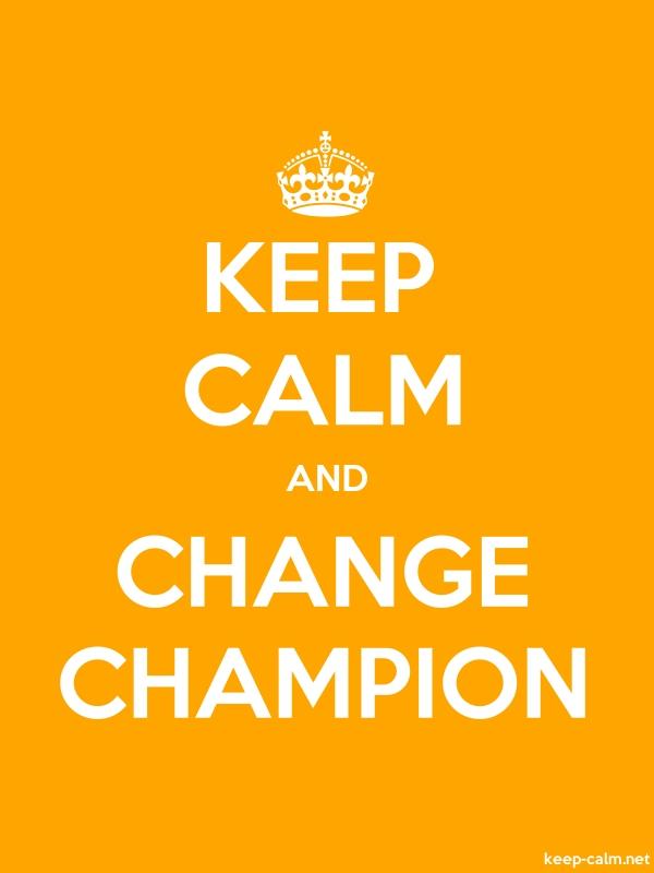 KEEP CALM AND CHANGE CHAMPION - white/orange - Default (600x800)