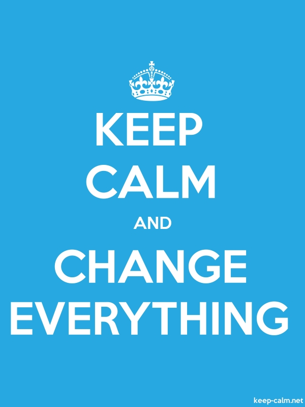 KEEP CALM AND CHANGE EVERYTHING - white/blue - Default (600x800)