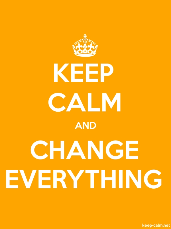 KEEP CALM AND CHANGE EVERYTHING - white/orange - Default (600x800)
