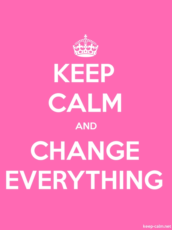 KEEP CALM AND CHANGE EVERYTHING - white/pink - Default (600x800)