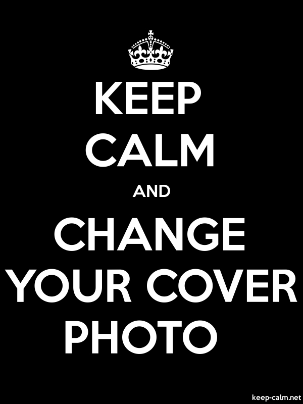 KEEP CALM AND CHANGE YOUR COVER PHOTO - white/black - Default (600x800)