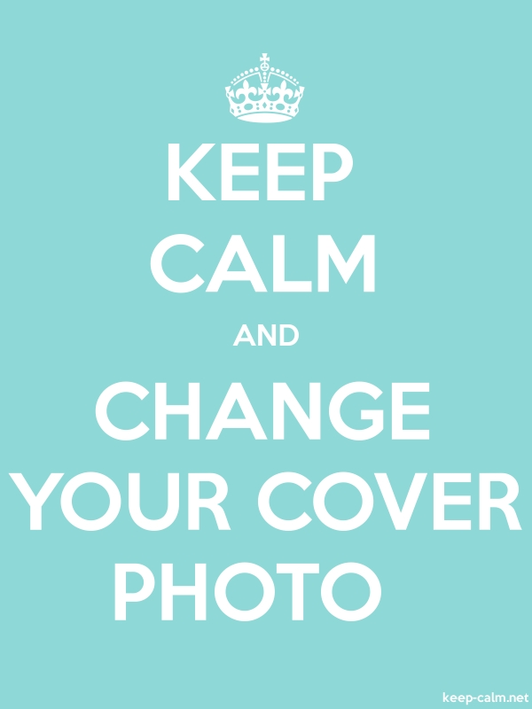 KEEP CALM AND CHANGE YOUR COVER PHOTO - white/lightblue - Default (600x800)