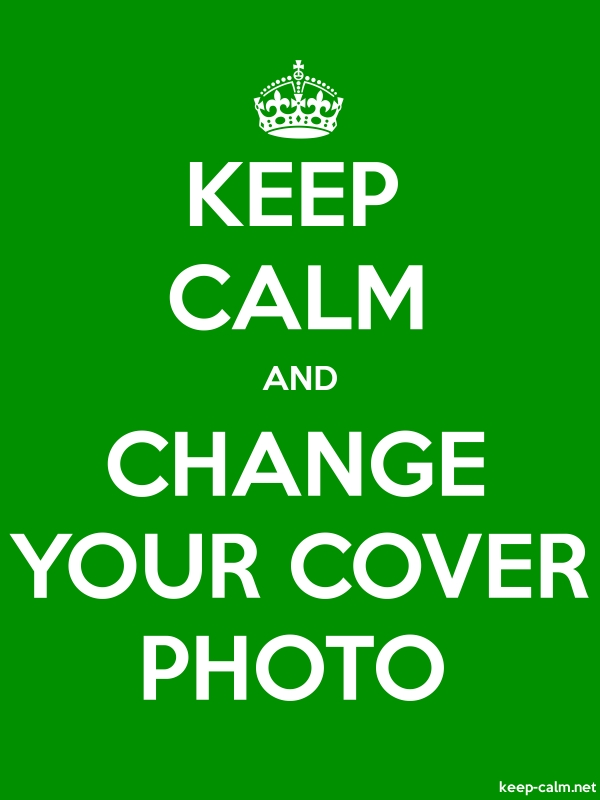 KEEP CALM AND CHANGE YOUR COVER PHOTO - white/green - Default (600x800)