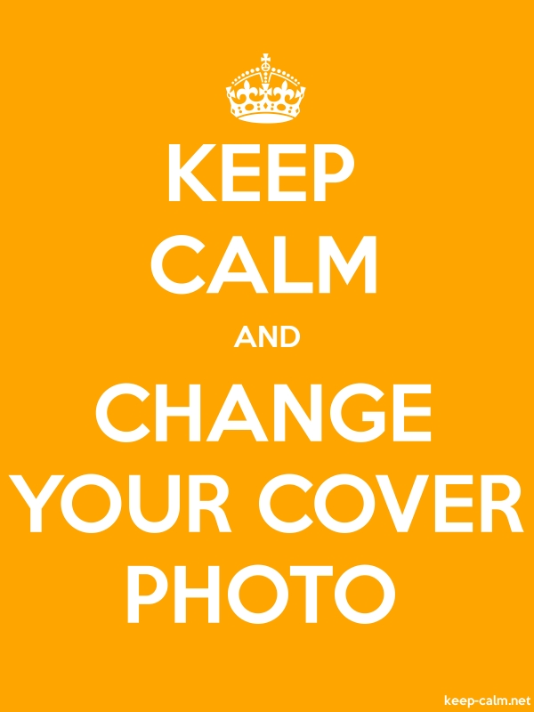 KEEP CALM AND CHANGE YOUR COVER PHOTO - white/orange - Default (600x800)