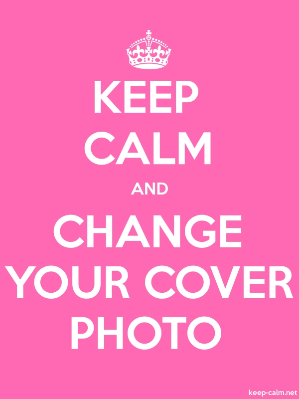 KEEP CALM AND CHANGE YOUR COVER PHOTO - white/pink - Default (600x800)