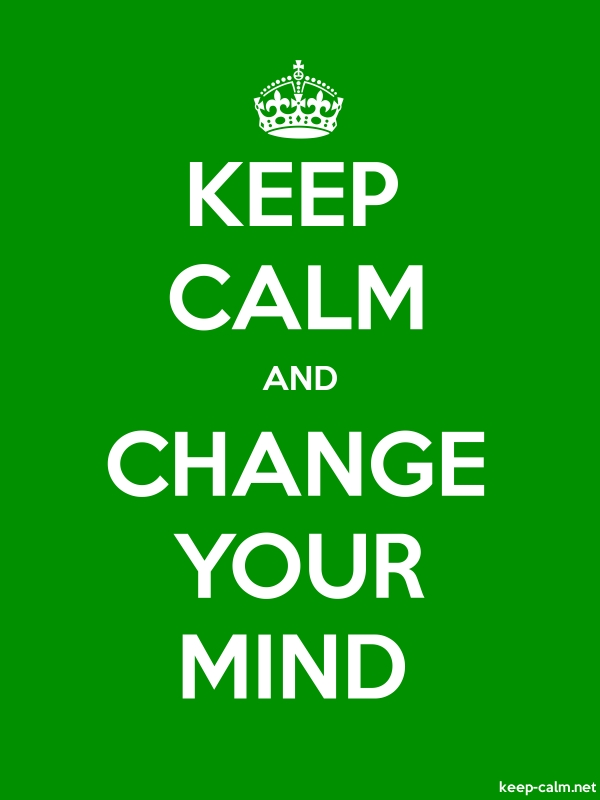 KEEP CALM AND CHANGE YOUR MIND - white/green - Default (600x800)