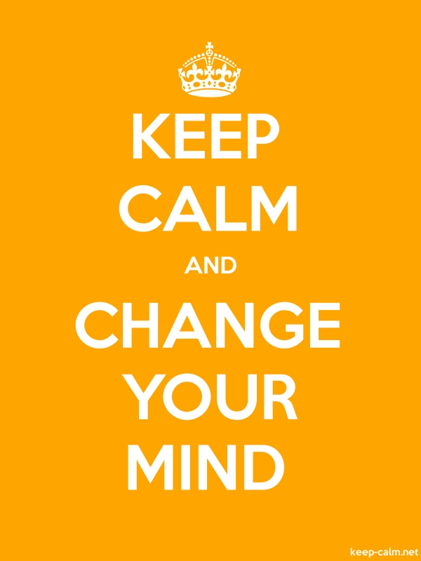 KEEP CALM AND CHANGE YOUR MIND - white/orange - Default (600x800)