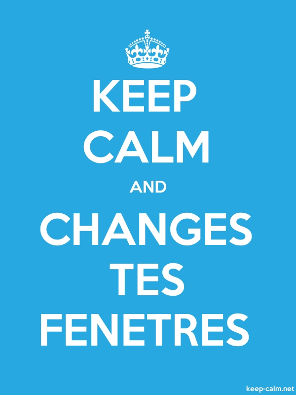 KEEP CALM AND CHANGES TES FENETRES - white/blue - Default (600x800)