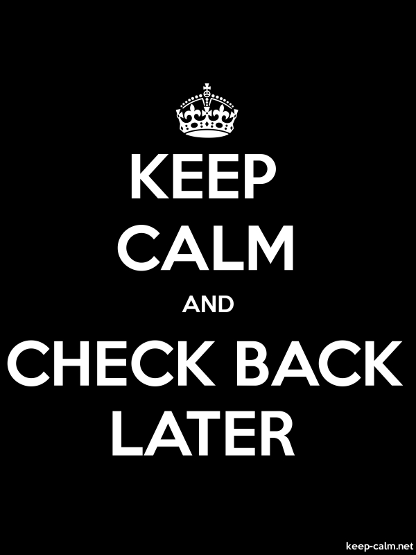 KEEP CALM AND CHECK BACK LATER - white/black - Default (600x800)
