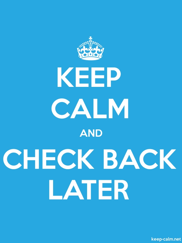 KEEP CALM AND CHECK BACK LATER - white/blue - Default (600x800)
