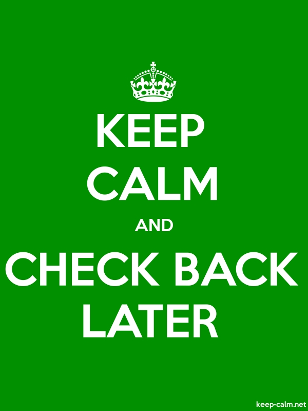 KEEP CALM AND CHECK BACK LATER - white/green - Default (600x800)