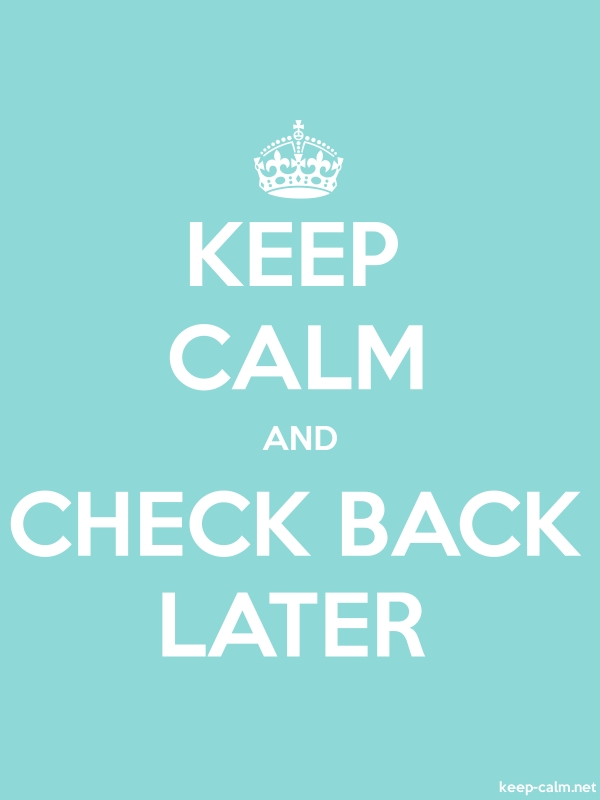 KEEP CALM AND CHECK BACK LATER - white/lightblue - Default (600x800)