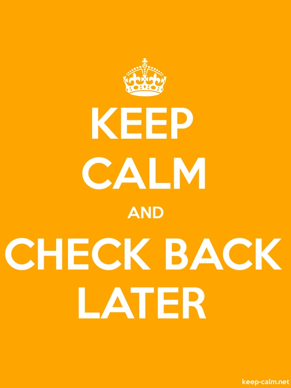 KEEP CALM AND CHECK BACK LATER - white/orange - Default (600x800)