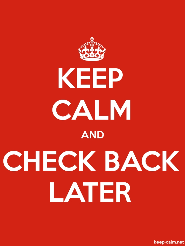 KEEP CALM AND CHECK BACK LATER - white/red - Default (600x800)